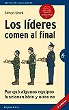 Los líderes comen al final (edición revisada): Por qué algunos equipos funcionan bien y otros no (Gestión del…