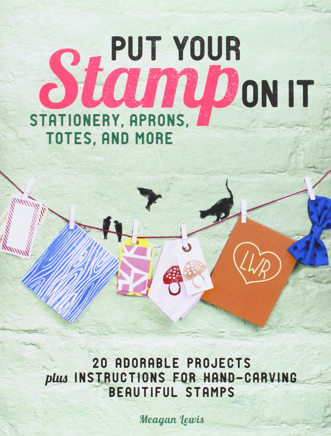 Put Your Stamp On It: Stationery, Aprons, Totes, and More by Megan Lewis