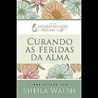 Curando as feridas da alma (Estudos bíblicos mulher de fé)