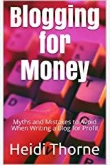 Blogging for Money: Myths and Mistakes to Avoid When Writing a Blog for Profit Kindle Edition