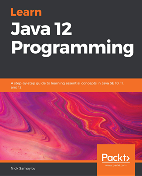 Amazon Com Learn Java 12 Programming A Step By Step Guide To Learning Essential Concepts In Java Se 10 11 And 12 Ebook Samoylov Nick Kindle Store