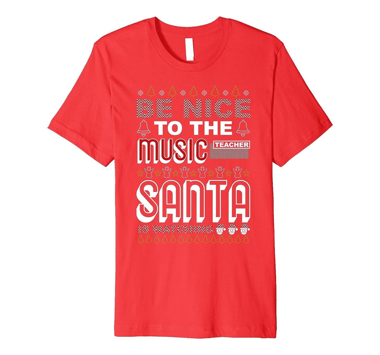 Be Nice To The Music Teacher Chirstmas T-Shirt.-4LVS