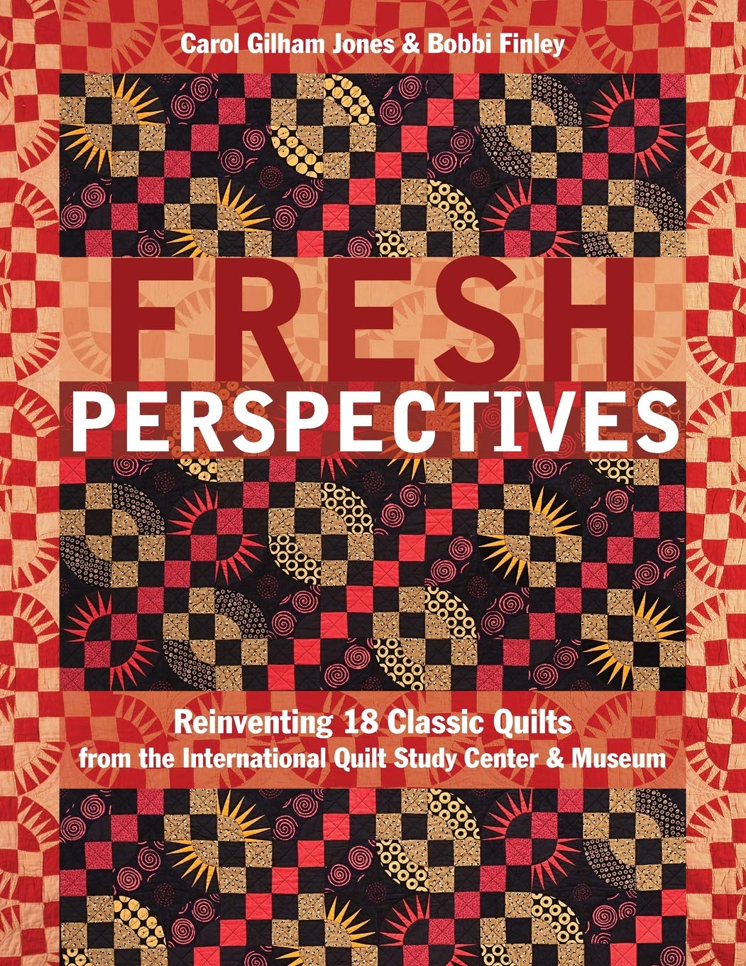 Fresh Perspectives: Reinventing 18 Classic Quilts from the International Quilt Study Center & Museum ebook
