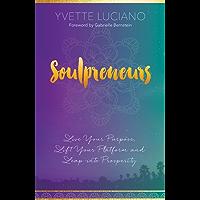 Soulpreneurs: Live Your Purpose, Lift Your Platform and Leap into Prosperity