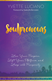 Soulpreneurs: Live Your Purpose, Lift Your Platform and Leap into Prosperity
