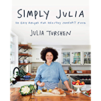 Simply Julia: 110 Easy Recipes for Healthy Comfort Food (English Edition)