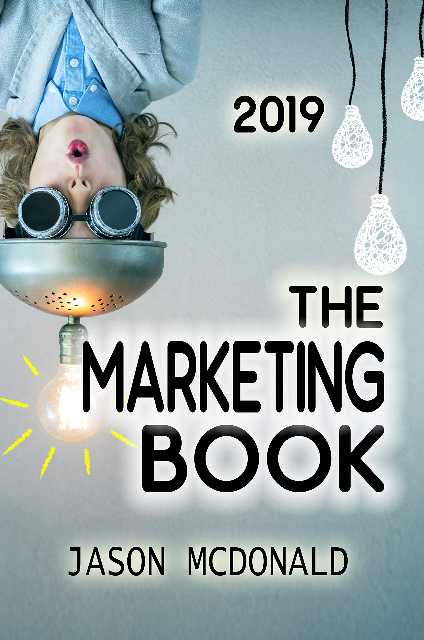 The Marketing Book  A Marketing Plan For Your Business Made Easy Via Think   Do   Measure  2019 Edition   English Edition