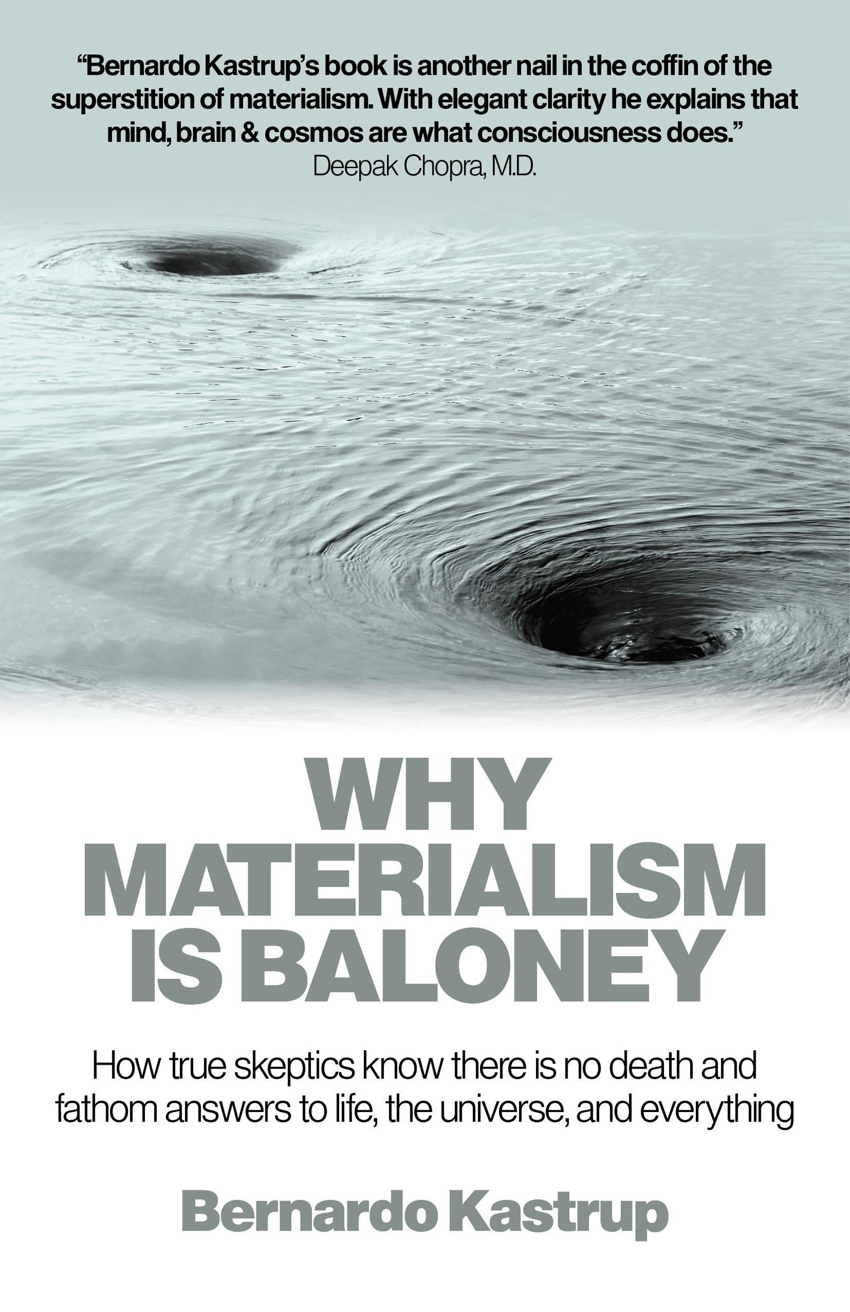 why materialism is baloney how true skeptics know there is no why materialism is baloney how true skeptics know there is no death and fathom answers to life the universe and everything bernardo kastrup
