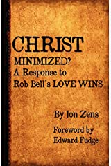 Christ Minimized: A Response to Rob Bell's Love Wins Paperback