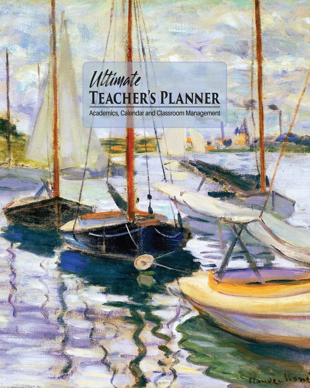 Ultimate Teacher's Planner: Monet Sailboats Themed Cover and a