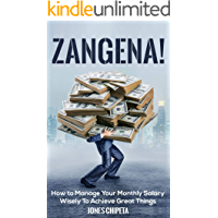 ZANGENA: How to Manage Your Monthly Salary Wisely To Achieve Great Things (How to stop living paycheck to paycheck Book 1)
