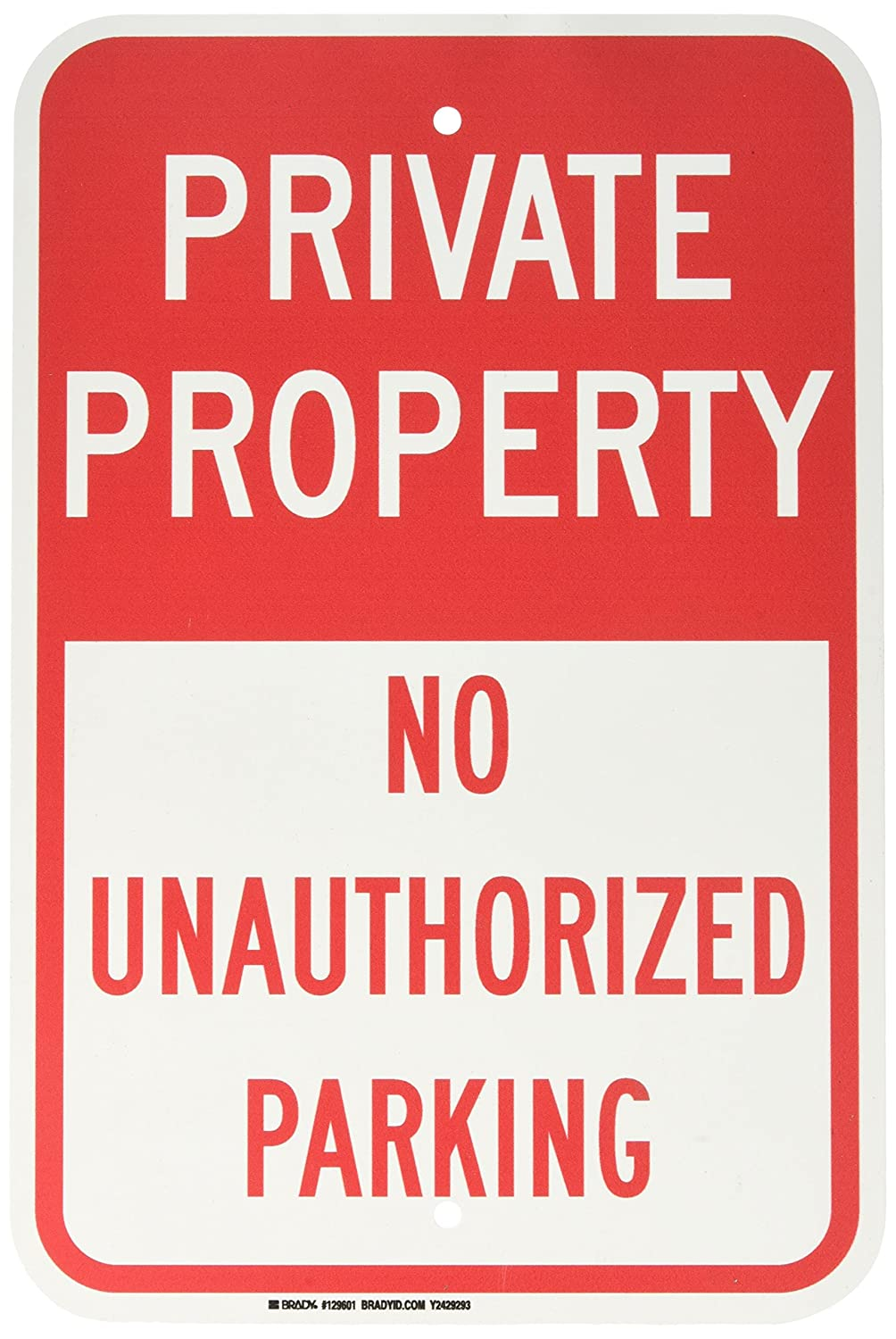 12 Width LegendPrivate Property No Unauthorized Parking 18 Height Red on White Brady 129601 Traffic Control Sign