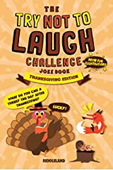 The Try Not to Laugh Challenge Joke Book: Thanksgiving - Turkey Stuffing Edition: A Fun and Interactive Joke Book for Boys and Girls: Ages 6, 7, 8, 9, 10, 11, and 12 Years Old Kindle Edition