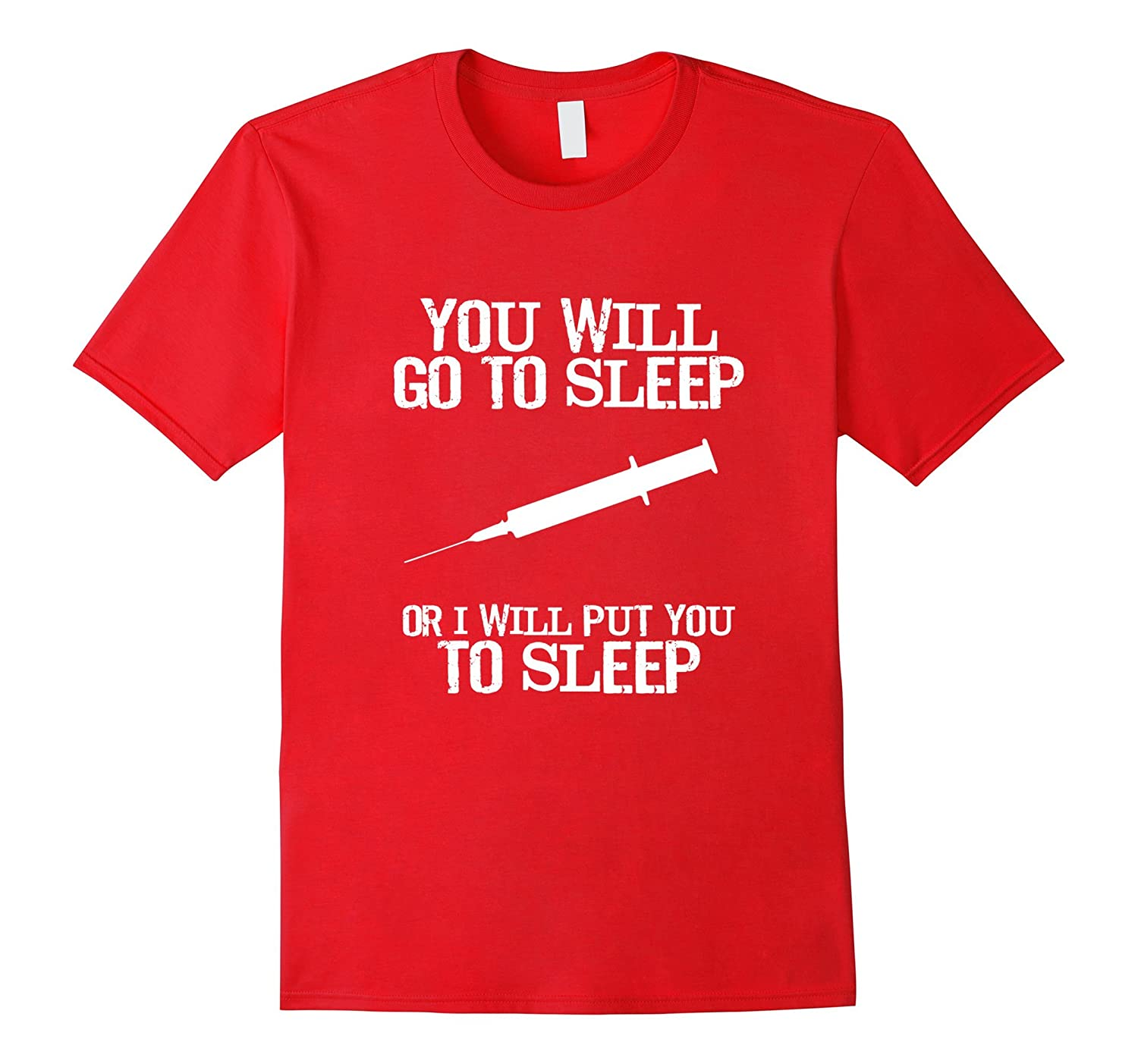 Anesthesiologist Tees: You Will Go To Sleep T-Shirt-Art