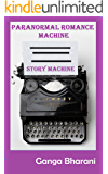 Paranormal Romance Prompts-Write a Book that Sells: Story Machine (Creative Writing Prompts and Plots 6)