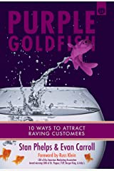 Purple Goldfish 2.0: 10 Ways to Attract Raving Customers Kindle Edition