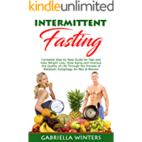 Intermittent Fasting: Complete Step by Step Guide for Fast and Easy Weight Loss, Slow Aging and Improve the Quality of Life Through the Process of Metabolic Autophagy for Men & Women