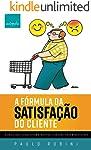 A Fórmula da Satisfação do Cliente: Como conquistar e manter clientes rentáveis