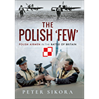 The Polish 'Few': Polish Airmen in the Battle of Britain