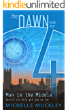 The Dawn: Man in the Middle (A Dystopian Science Fiction, Post Apocalyptic Series, book 4) (The Dawn Series)