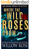 Where the Wild Roses Grow (Emma Frost Book 10) (English Edition)