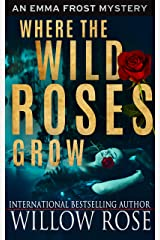 Where the Wild Roses Grow (Emma Frost Book 10) Kindle Edition
