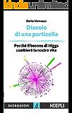 Diavolo di una particella: Perchè il bosone di Higgs cambierà la nostra vita (Microscopi)