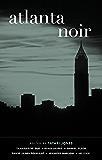 Atlanta Noir (Akashic Noir)
