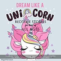 Dream Like a Unicorn: Bedtime Stories for Kids of All Ages: A Collection of Funny, Fantasy Fables and Fairy Tales for…