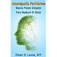Neuropatía Periférica: Nueve Pasos Simples Para Reducir El Dolor (Spanish Edition)