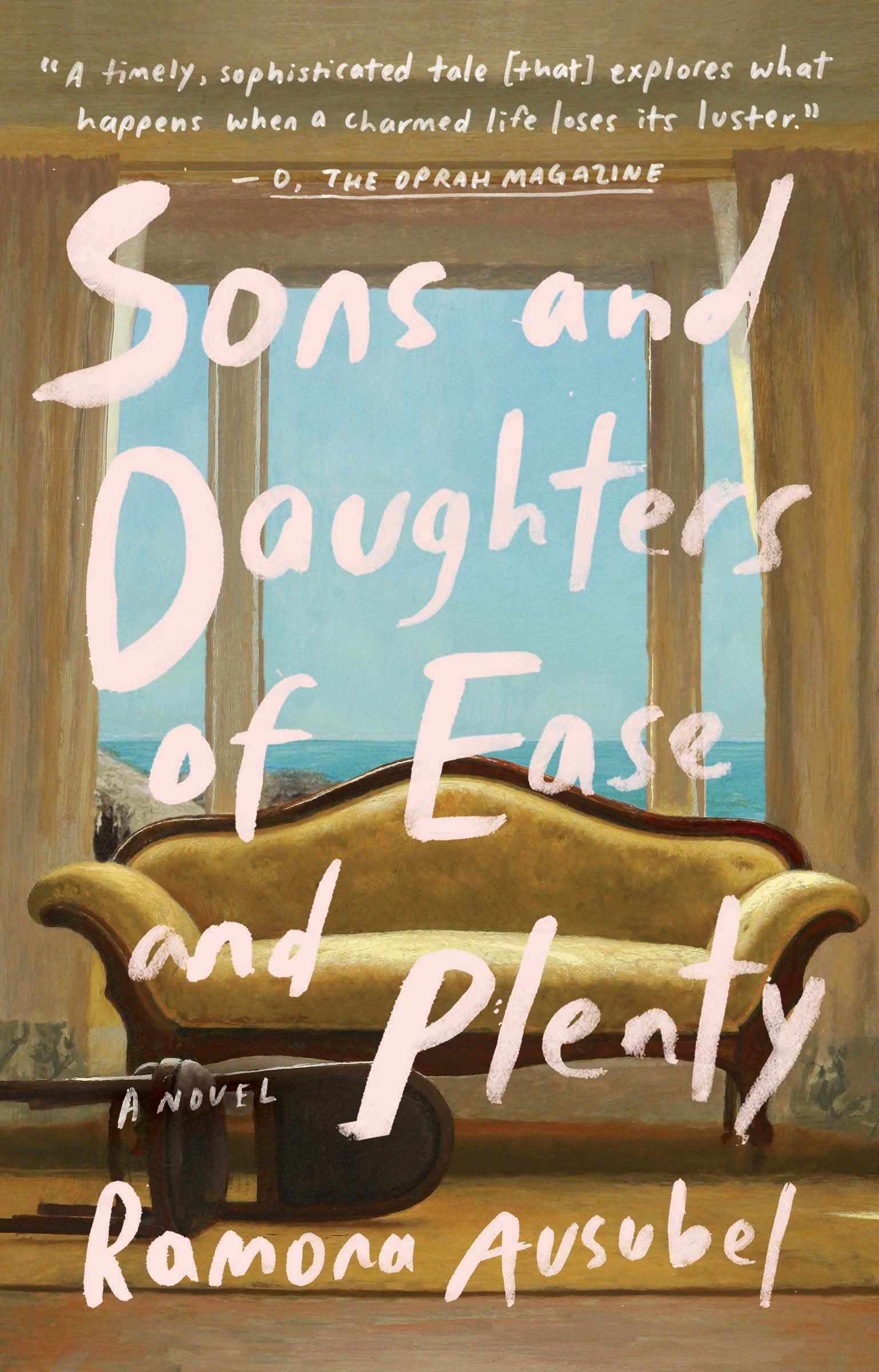 Sons and Daughters of Ease and Plenty: A Novel: Ramona Ausubel ...