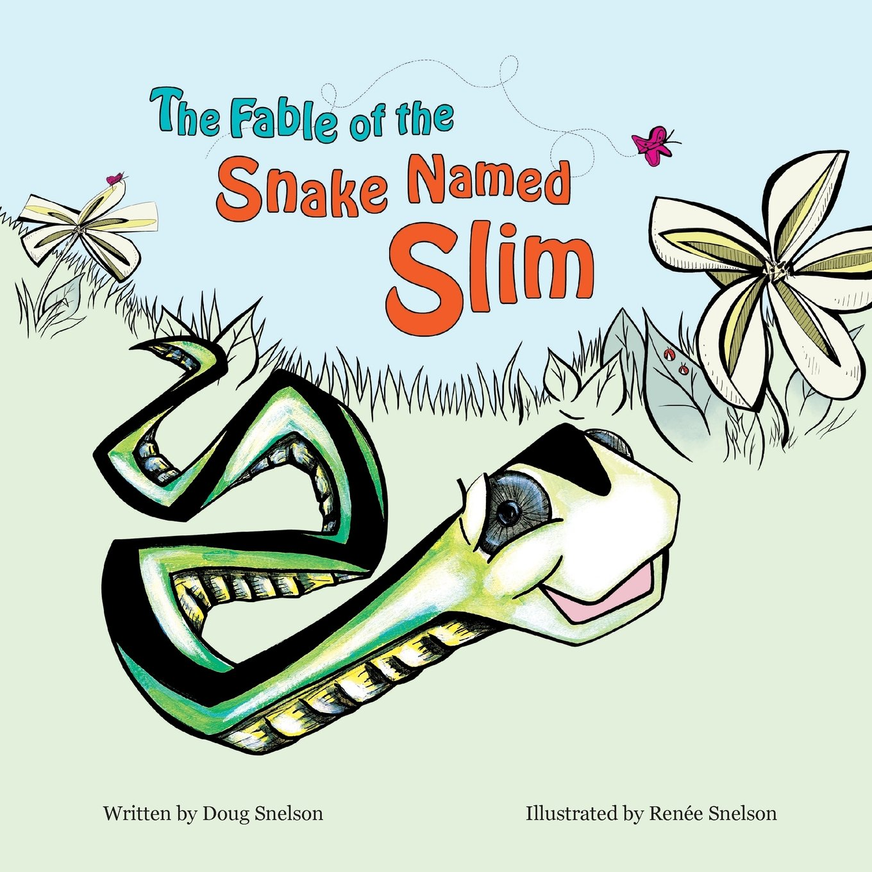 The Fable Of The Snake Named Slim Doug Snelson 9781681857541