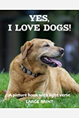 Yes, I love dogs! A picture book with light verse (Large Print) Kindle Edition