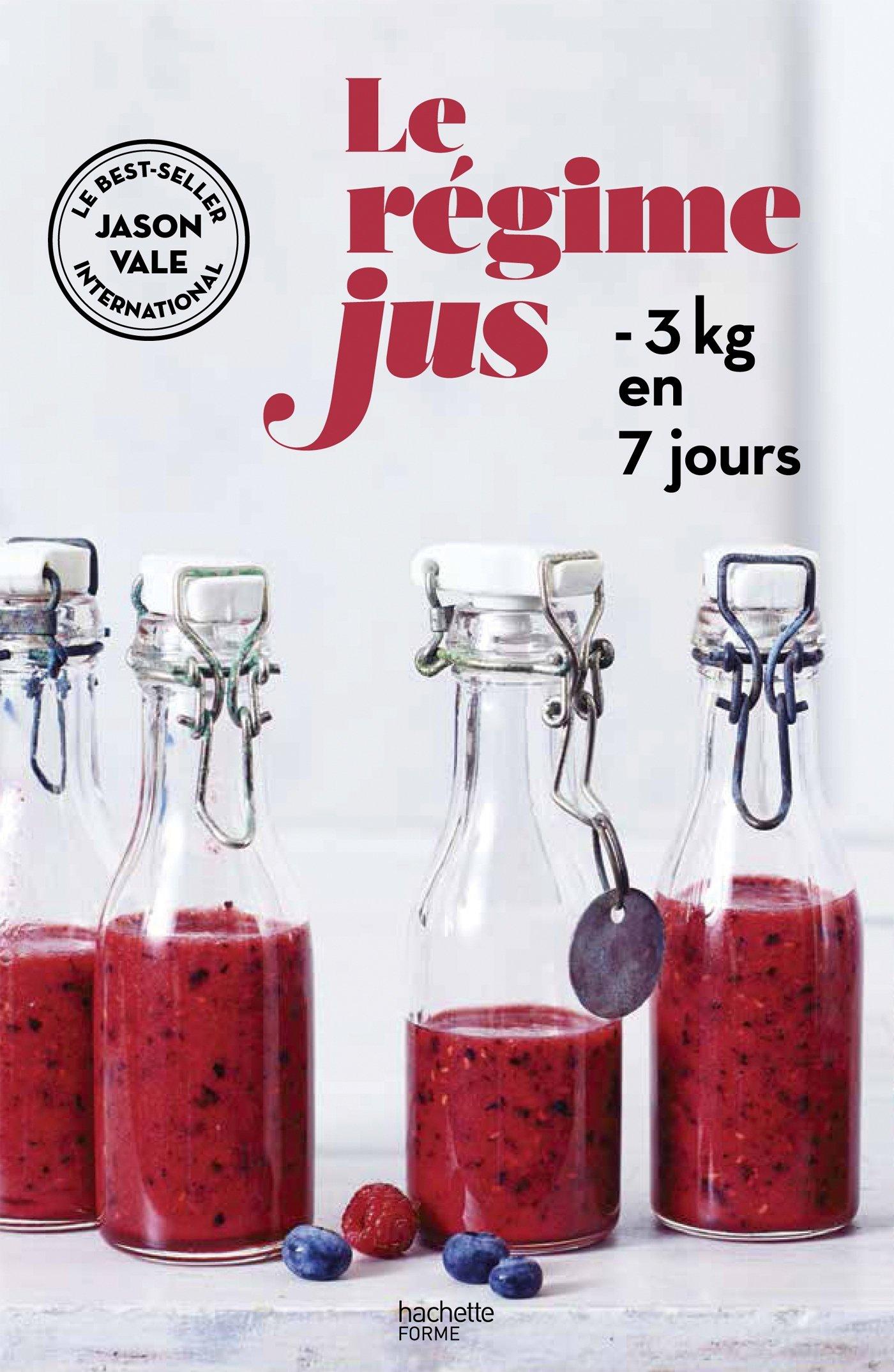 Le régime jus: -3kg en 7 jours Broché – 7 janvier 2015 Jason Vale Hachette Pratique 2013964579 Régimes alimentaires