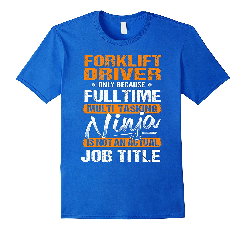 02e6f9d6 FORKLIFT DRIVER - Ninja Job Title Funny T-Shirt-TH - TEEHELEN