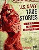 U.S. Navy True Stories: Tales of Bravery (Courage Under Fire)
