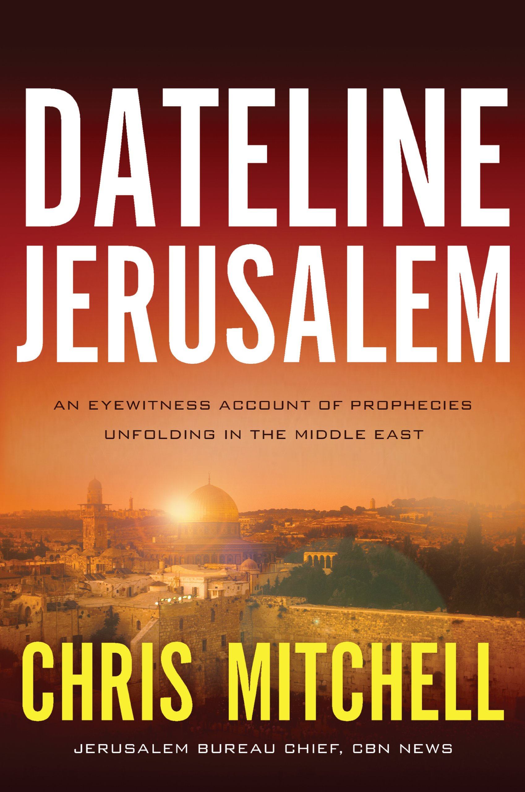 Download Dateline Jerusalem: An Eyewitness Account of Prophecies Unfolding in the Middle East ebook