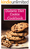 Diabetic Diet Cookie Cookbook:  Delicious And Healthy Diabetic Diet Cookie Recipes (Diabetic Diet Cookbook Book 1)