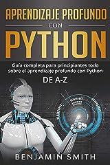 Aprendizaje profundo con Python: Guía completa para principiantes Todo sobre el aprendizaje profundo con Python de A-Z ( Libro En Espanol) (Spanish Edition) Kindle Edition
