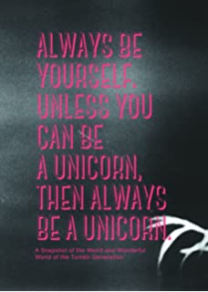 Always Be Yourself Unless You Can Be A Unicorn Inspiration To Help