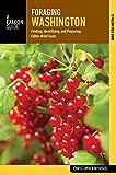 Foraging Washington: Finding, Identifying, and Preparing Edible Wild Foods (Foraging Series)