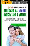 Allergia al Nichel, Mangia Sano e Variato: Ferma il Prurito e i Dolori con 3 Semplici Passi per un Sollievo Duraturo