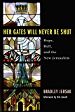 Her Gates Will Never Be Shut: Hope, Hell, and the New Jerusalem (English Edition)