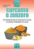 Curcuma e zenzero: Un concentrato di virtù per la cucina, la salute, la bellezza e la casa