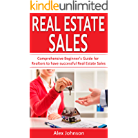 Real Estate Sales: Comprehensive Beginner's Guide for Realtors to have Successful Real Estate Sales ( Generating Leads, Listings, Real Estate Sales, Real Estate Agent, Real Estate) ( Volume-1)