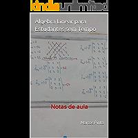 Álgebra Linear para Estudantes sem Tempo: Notas de aula