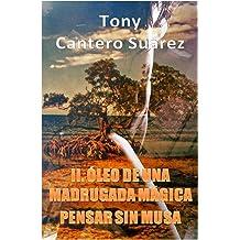 II. ÓLEO DE UNA MADRUGADA MÁGICA: Pensar sin Musa. (COLECCIÓN Los Susurros de Cantero Óleos Poéticos. nº 2) (Spanish Edition) Jun 29, 2014