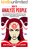 How To Analyze People: Learn to Speed Reading People and Understand What Every Person is Saying Using the Dark Side of Emotional Intelligence, Analyzing ... Language and Through Behavioral Psychology
