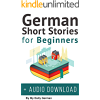 German Short Stories for Beginners + Audio Download: Improve your reading and listening skills in German (German Edition…