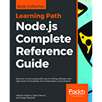 Node.js Complete Reference Guide: Discover a more sustainable way of writing software with high levels of reusability and collaboration using Node.js